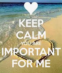 Keep Calm You Are Important For Me