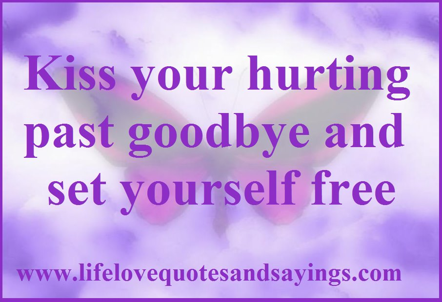 Kiss Your Hurting Past Goodbye And Set Yourself Free