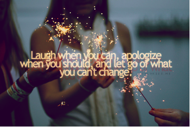 Laugh When You Can, Apologize When You Should And Let Go of What You Can't Change ~ Apology Quote