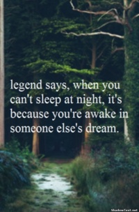 Legend Says, When You Can't Sleep At Night, It's Because You're Awake In Someone Else's Dream ~ Apology Quote