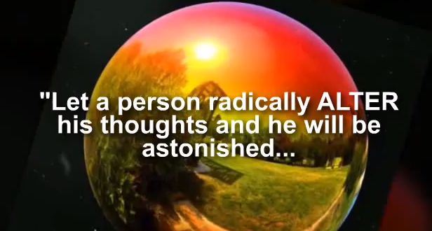 """""""Let a Person Radically Alter His Thoughts And He Will Be Astonished"""""""