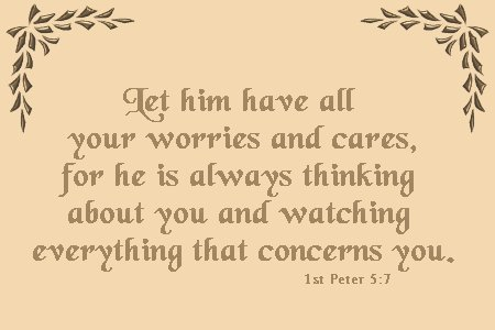 Let Him Have All Your Worries And Cares, For He Is Always Thinking About You And Watching Everything That Concerns You