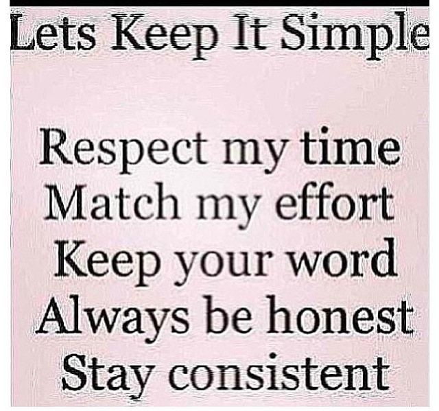 Lets Keep It Simple, Respect My Time Match My Effort Keep Your Word Always Be Honest Stay Consistent