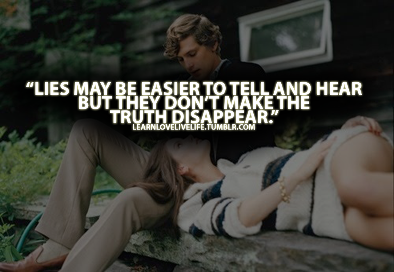 """Lies May Be Easier To Tell And Hear But They Don't Make The Truth Disappear"""