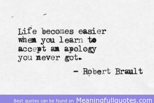 Life Becomes Easier When You Learn To Accept An Apology You Never Got ~  Aplology Quotes