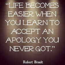 Life Becomes Easier When You Learn To Accept An Apology You Never Got ~ Apology Quote