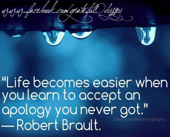 """Life Becomes Easier When You Learn to Accept An Apology You Never Got"" ~ Apology Quotes"
