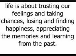 Life Is About Trusting Our Feelings And Taking Chances, Losing And Finding Happiness, Appreciating The Memories And Learning From The Past