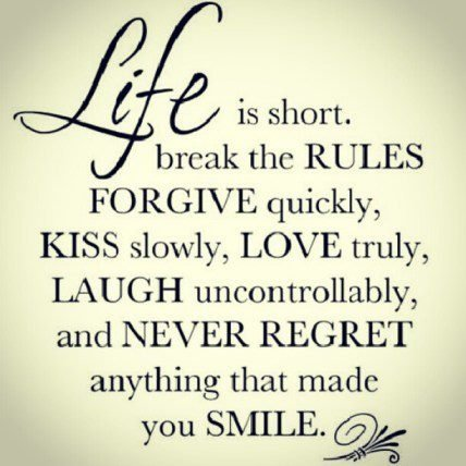 Life Is Short. Break The Rules Forgive Quickly