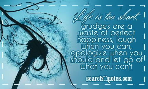 Life Is Too Short ~ Apology Quote