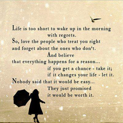 Life Is Too Short To Wake Up In The Morning With Regrets. So, Love The People Who Treat You Right And Forget About The Ones Who Don't