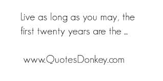 Live As Long As You May, The First Twenty Years Are The