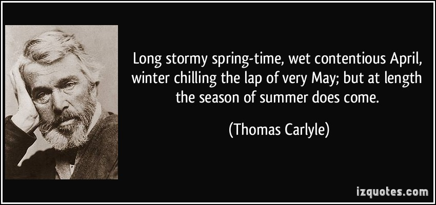 Long Stormy Spring Time, Wet Contentious April Winter Chilling The Lap Of Very May; But At Length The Season Of Summer Does Come