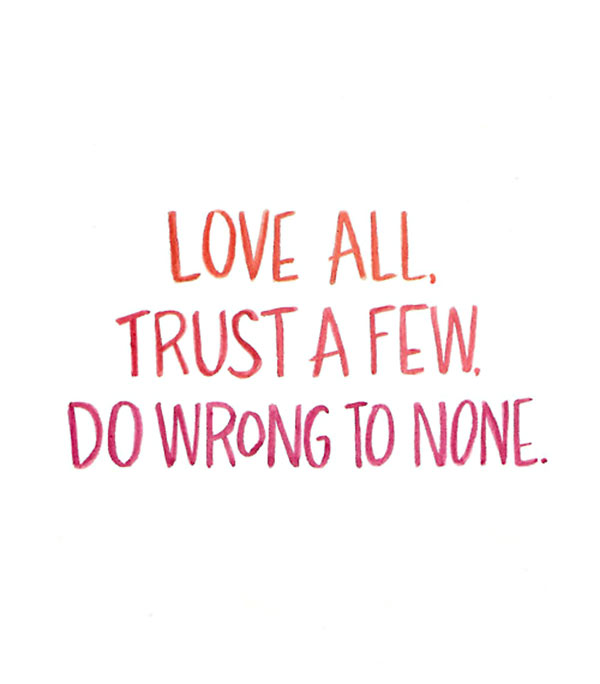 Love All Trust A Few Do Wrong To None