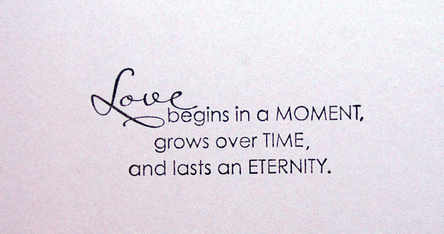 Love Begins In A Moment, Grows Over Time, And Lasts An Eternity