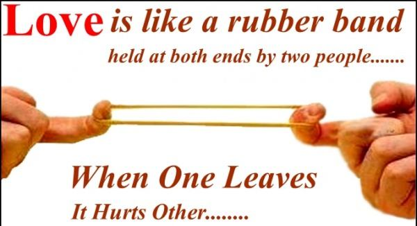 Love Is Like a Rubber Band Held At Both Ends By Two People, When One Leaves It Hurts Other