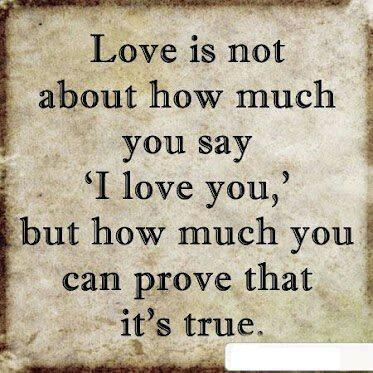 Love Is Not About Much You Say 'I Love You' But How Much You Can Prove That It's True