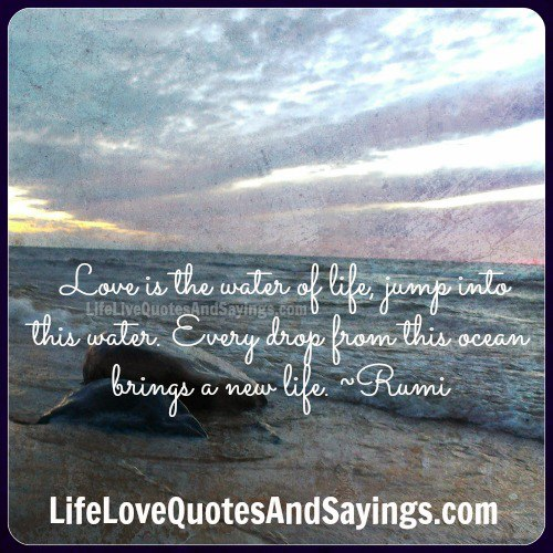 Love Is The Water Of Life Jump Into This Water. Every Drop From This Ocean Brings A New Life