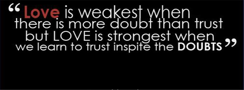 """""""Love Is Weakest When There Is More Doubt Than Trust But Love Is Strongest When We Learn To Trust Inspite The Doubts"""""""