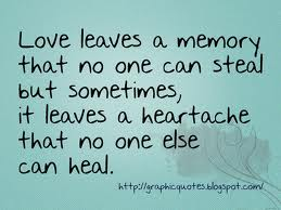 Love Leaves a Memory That No One Can Steal But Sometimes, It Leaves a Heartache That No One Else Can Heal ~ Apology Quote