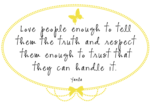 Love People Enough To Tell Them The Truth And Respect Them Enough To Trust That They Can Handle It