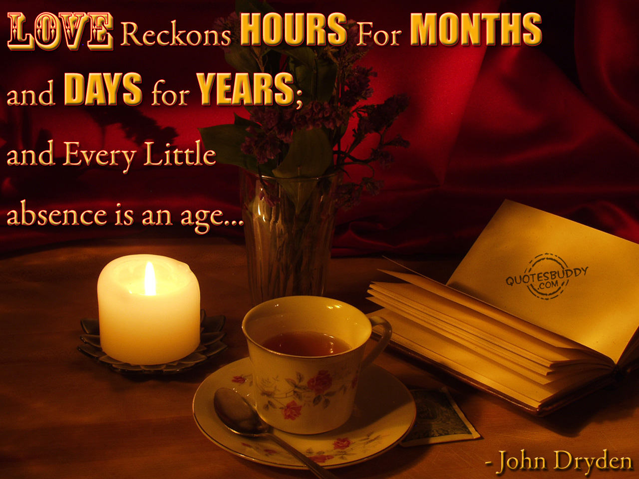 Love Reckons Hours For Months And Days For Years And Every Little Absence Is An Age