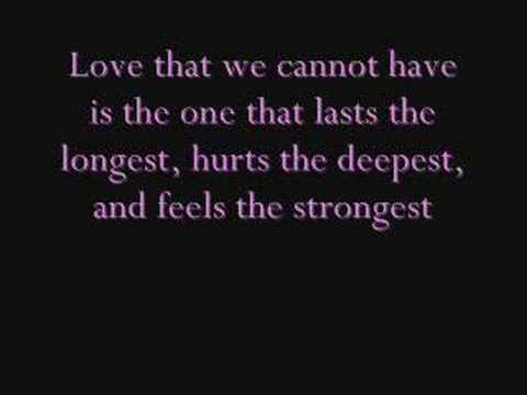 Love That We Cannot Have Is The One That Lasts The Longest, Hurts The Deepest, And Feels The Strongest