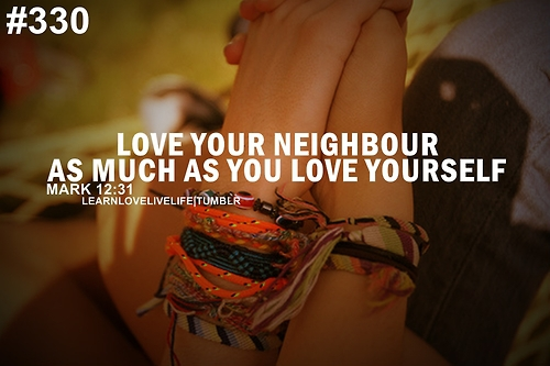 Love Your Neighbour As Much As You Love Yourself