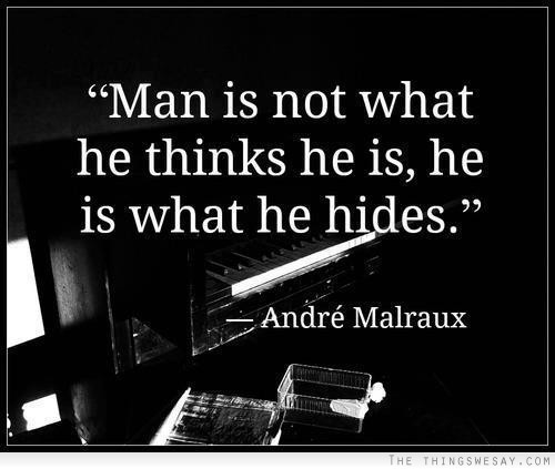 """Man Is Not What He Thinks He Is, He Is What He Hides"""