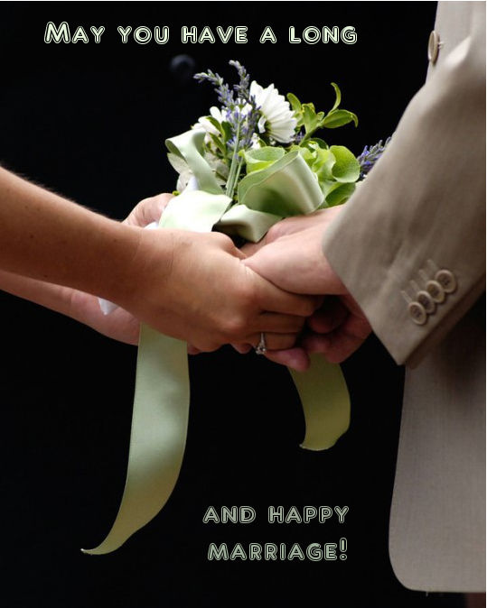 May You Have A Long And Happy Marriage!
