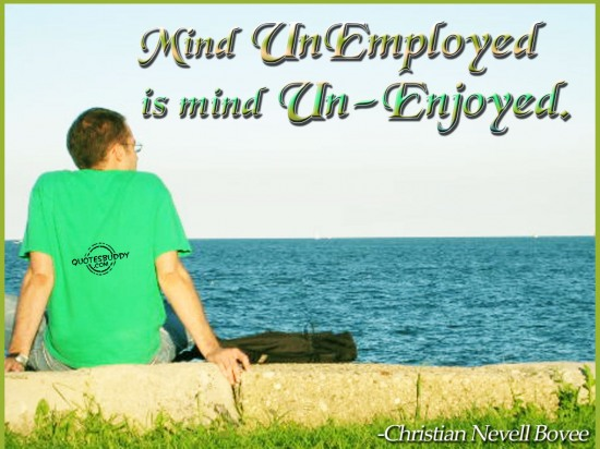 Mind Unemployed Is Mind Un Enjoyed