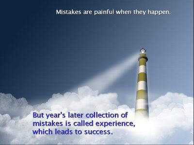 Mistakes Are Painful When They Happens, But Year's Later Collection Of Mistakes Is Called Experience, Which Leads To Success