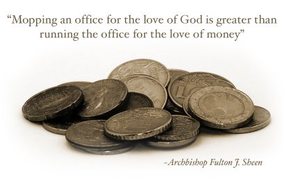 """""""Mopping an Office For The Love Of God Is Greater Than Running The Office For The Love of Money"""""""