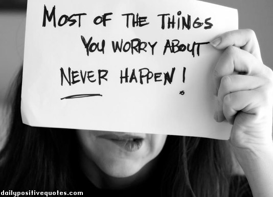 Most Of The Things You Worry About Never Happen!
