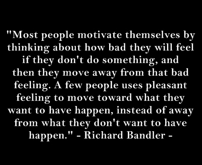 """Most People Motivate Themselves By Thinking About How Bad They Will Feel If They Don't Do Something"