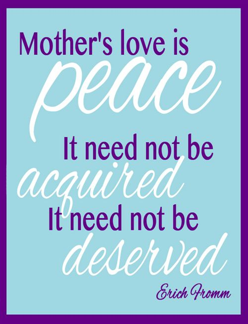 Mother's Love Is Peace It Need Not Be Acquired It Need Not Be Deserved