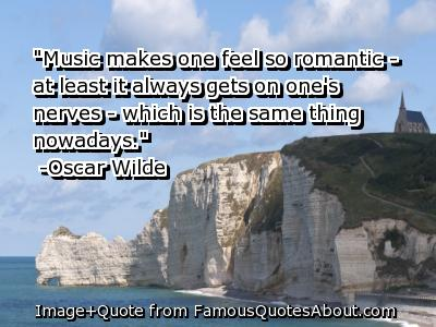 """Music Makes One Feel So Romantic"" At Least It Always Gets On One's Nerves ~ Which Is The Same Thing Nowadays"""