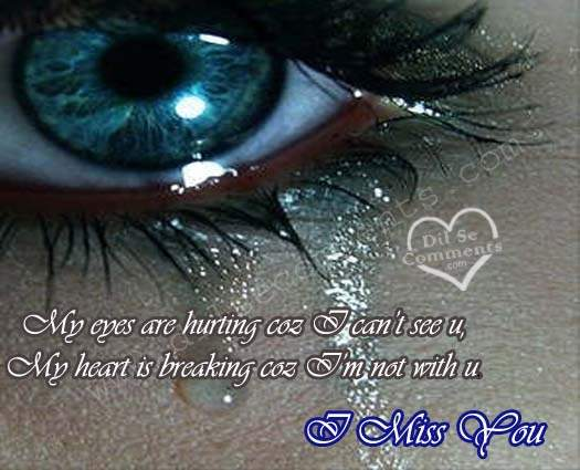 My Eyes Are Hurting Coz I Can't See U, My Heart Is Breaking Coz I'm Not With U