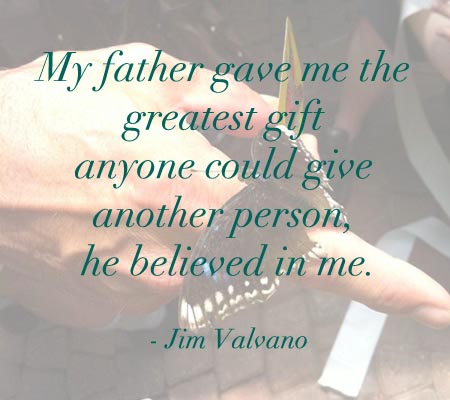 My Father Gave Me The Greatest Gift Anyone Could Give Another Person, He Believed In Me