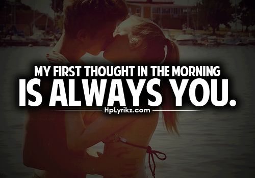 My First Thought In The Morning Is Always You