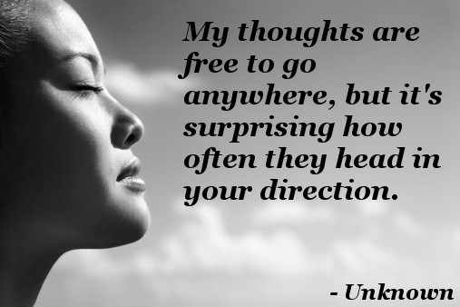 My Thoughts Are Free To Go Anywhere, But It's Surprising How Often They Head In Your Direction