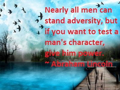 Nearly All Men Can Stand Adversity, But If You Want To Test A Man's Character, Give Him Powerful