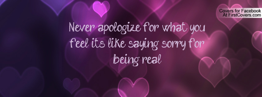 Never Apology For What You Feel Like Saying Sorry For Being Real ~ Apology Quote
