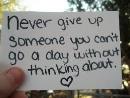 Never Give Up Someone You Can't Go a Day Without Thinking About