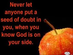 Never Let Anyone Put a Seed Of Doubt In You, When You Know God Is On Your Side