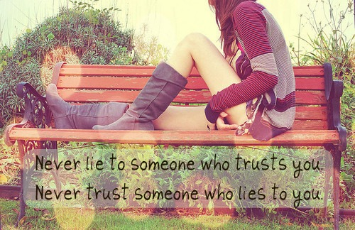 Never Lie To Someone Who Trusts You. Never Trust Someone Who Lies To You