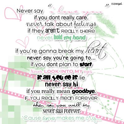 Never Say If You Don't Really Care. Never Talk About Feelings If They Aren't Really Three Never Hold My Hand