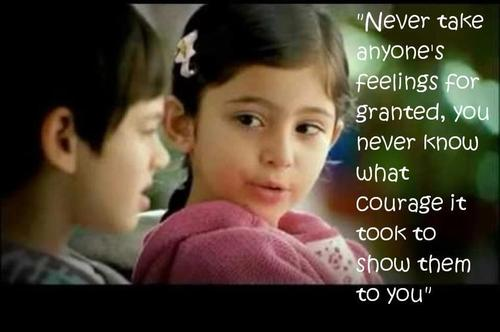 """Never Take Anyone's Feelings For Granted, You Never Know What Courage It Took To Show Them To You"""