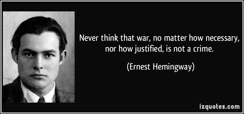 Never Think That War, No Matter How Necessary, Nor How Justified, Is Not A Crime
