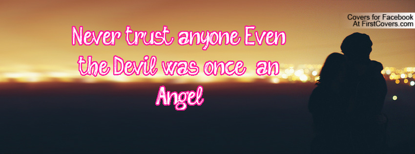 Never Trust Anyone Even The Devil Was Once An Angel